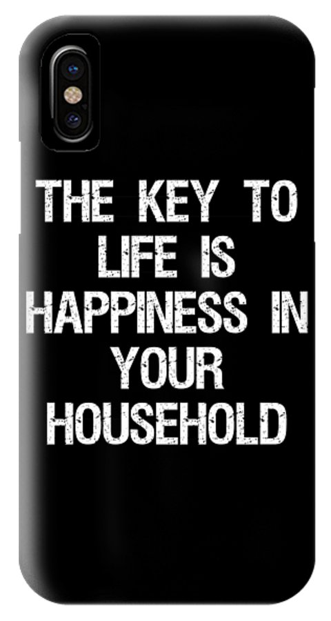 Cool IPhone X Case featuring the digital art The Key To Life Is Happiness In Your Household by Flippin Sweet Gear