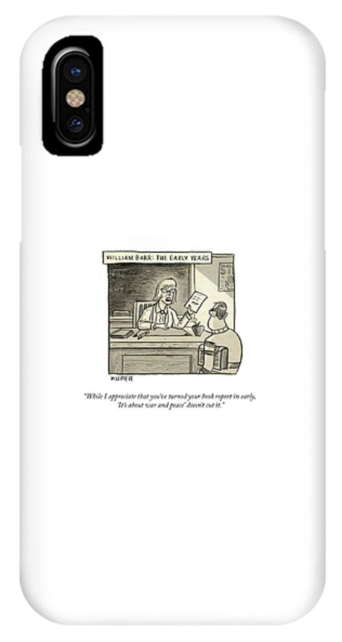 While I Appreciate That You've Turned You Book Report In Early IPhone X Case featuring the drawing William Barr The Early Years by Peter Kuper