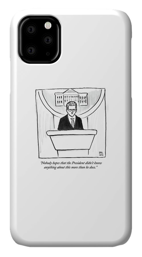 Nobody Hopes That The President Didn't Know Anything About This More Than He Does.' IPhone Case featuring the drawing Nobody Hopes That The President Didn't Know by Paul Noth