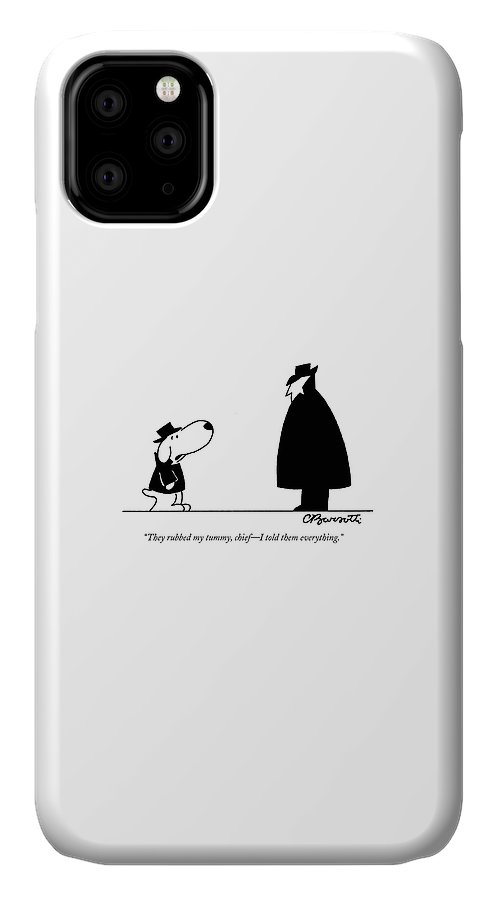 Interrogate IPhone 11 Case featuring the drawing They Rubbed My Tummy by Charles Barsotti
