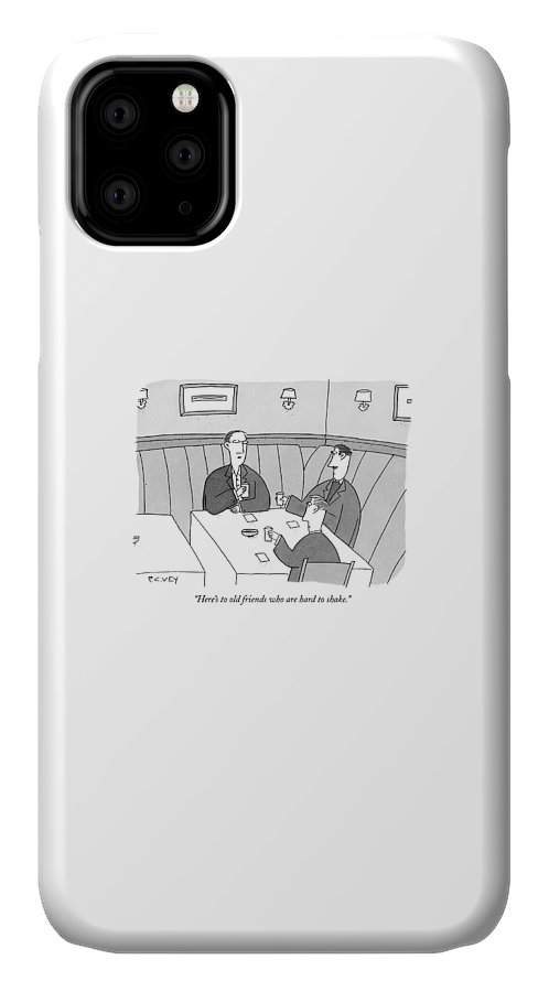 Relationships Problems Guy Night  (men Toasting At A Restaurant Table.) 122409  Pve P.c. Vey IPhone Case featuring the drawing Here's To Old Friends Who Are Hard To Shake by Peter C. Vey