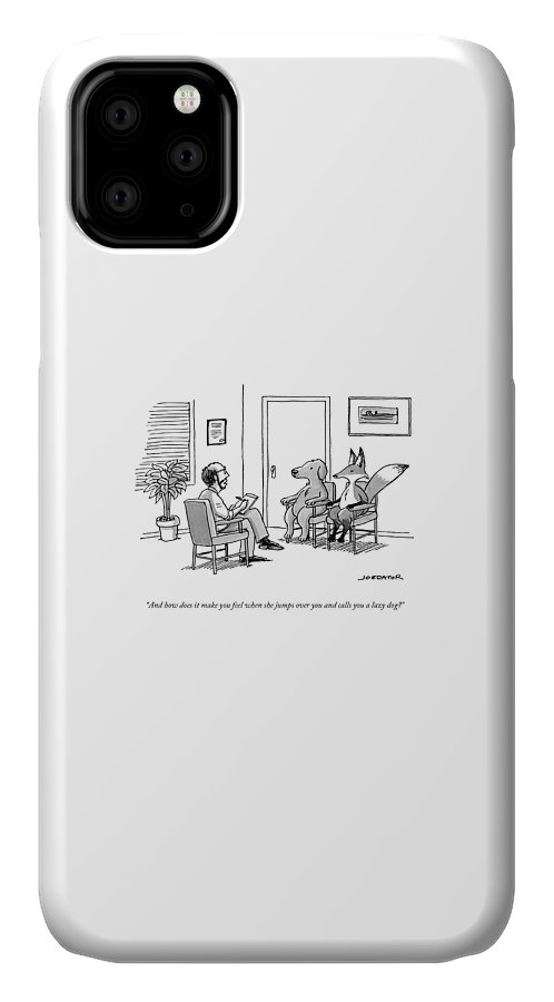 And How Does It Make You Feel When She Jumps Over You And Calls You A Lazy Dog? IPhone 11 Case featuring the drawing A Couples Therapist Speaks To A Fox And A Dog by Joe Dator