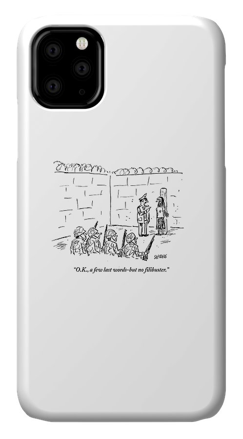 Cartoon IPhone 11 Case featuring the drawing A Few Last Words But No Filibuster by David Sipress