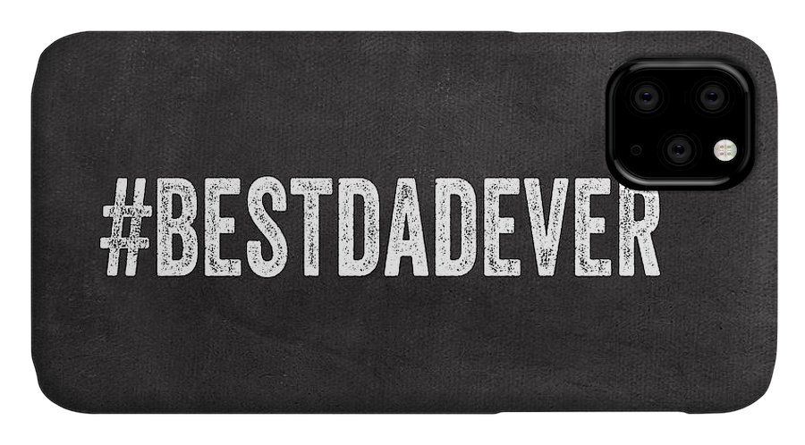 Dad IPhone Case featuring the mixed media Best Dad Ever-greeting Card by Linda Woods