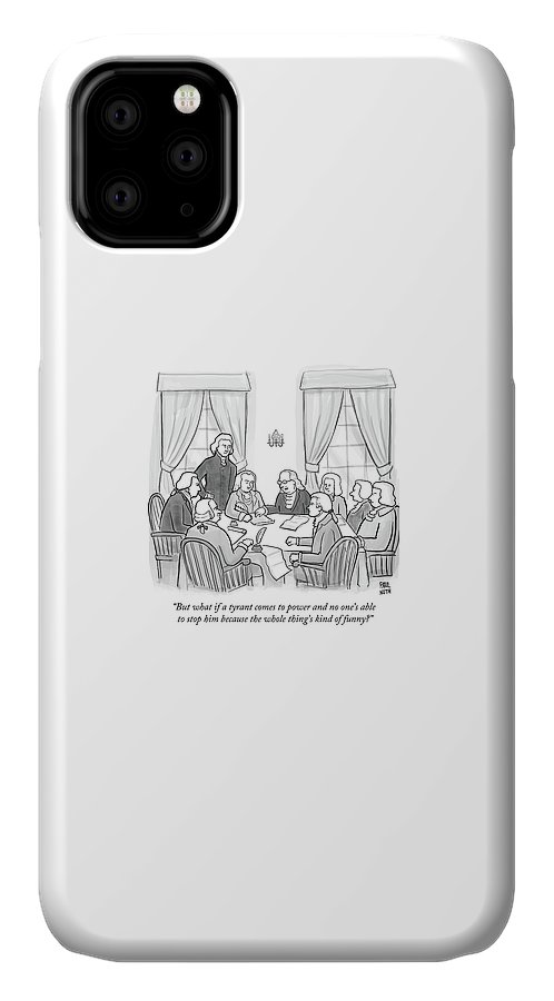 But What If A Tyrant Comes To Power And No One's Able To Stop Him Because The Whole Thing's Kind Of Funny? IPhone Case featuring the drawing But What If A Tyrant Comes To Power And No One's by Paul Noth