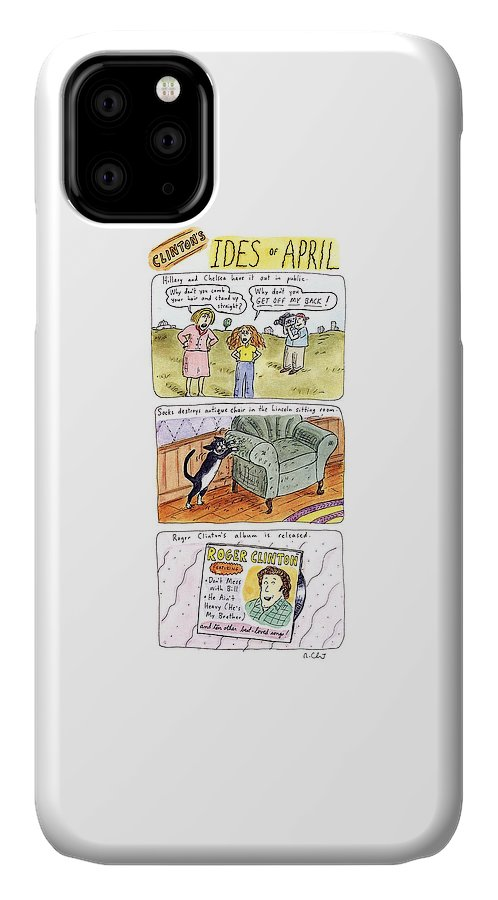 Clinton's Ides Of April (three Panels Depicting Bad Omens For The Clinton Presidency) Government IPhone Case featuring the drawing Clinton's Ides Of April by Roz Chast