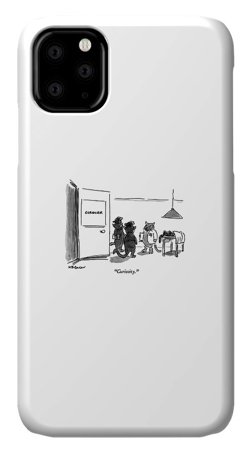 Cat Coroner Says To Cat Policemen IPhone Case featuring the drawing Curiosity by James Stevenson