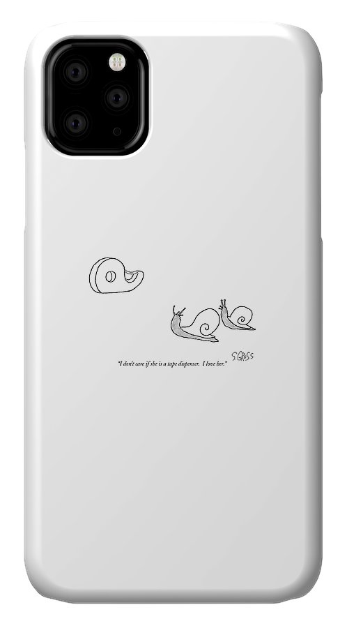 I Don't Care If She Is A Tape Dispenser. I Love Her. IPhone 11 Case featuring the drawing I Don't Care If She Is A Tape Dispenser. I Love by Sam Gross