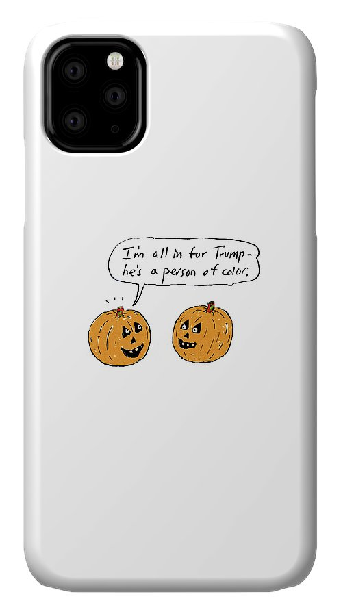 I'm All In For Trump-he's A Person Of Color.' IPhone 11 Case featuring the drawing I'm All In For Trump He's A Person Of Color by David Sipress