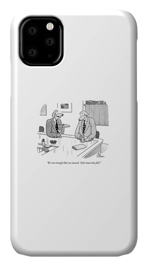 Animals IPhone 11 Case featuring the drawing It's Not Enough That We Succeed. Cats by Leo Cullum