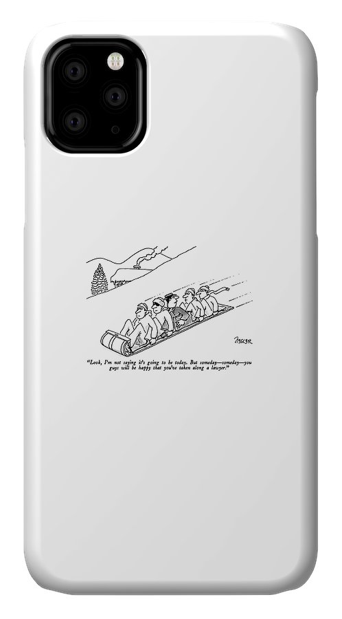 Lawyer To Others As He Is Sandwiched Between Four Men On A Toboggan. Leisure IPhone Case featuring the drawing Look, I'm Not Saying It's Going To Be Today. But by Jack Ziegler