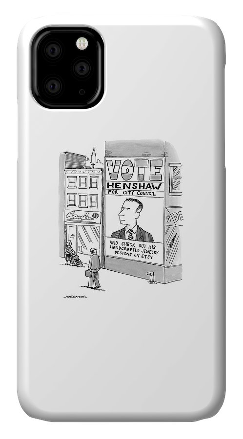 Vote Henshaw For City Council And Check Out His Handcrafted Jewelry Designs On Etsy IPhone 11 Case featuring the drawing Vote Henshaw by Joe Dator