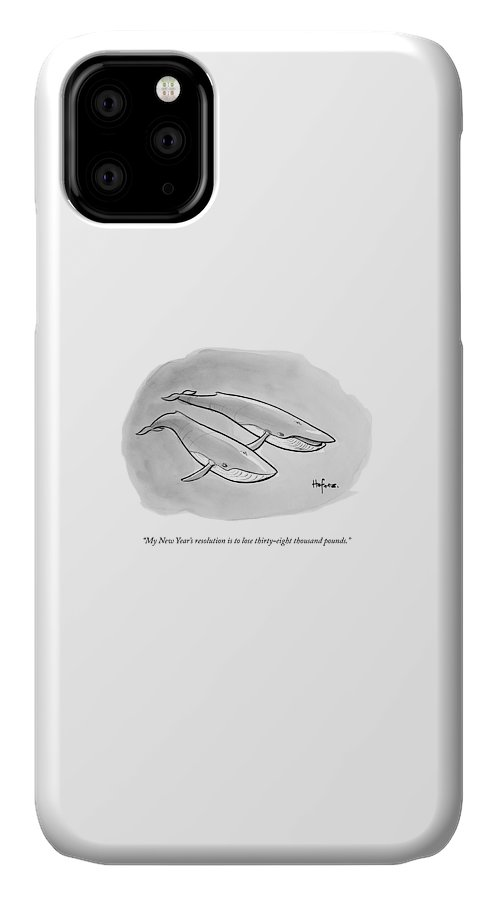 My New Year's Resolution Is To Lose Thirty-eight Thousand Pounds. IPhone 11 Case featuring the drawing One Whale Says To Another by Kaamran Hafeez