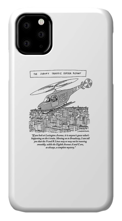 Looking At Lexington Avenue It Is Anyone's Guess What's Happening On The 6 Train. Moving On To Broadway IPhone Case featuring the drawing The Subway Traffic Copter Report Features by Joe Dator