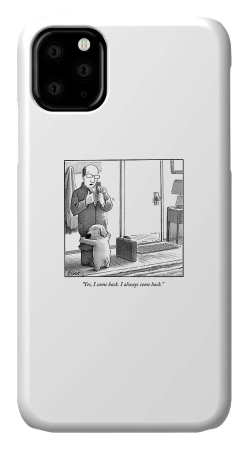 Yes IPhone Case featuring the drawing Yes I Came Back I Always Come Back by Harry Bliss