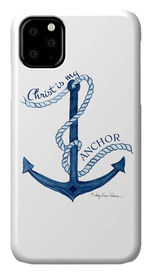 Sea IPhone 11 Case featuring the painting Beach House Nautical Ship Christ Is My Anchor by Audrey Jeanne Roberts