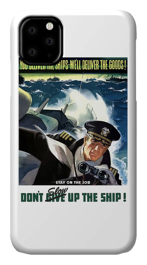 Navy IPhone 11 Case featuring the painting Don't Slow Up The Ship - Ww2 by War Is Hell Store