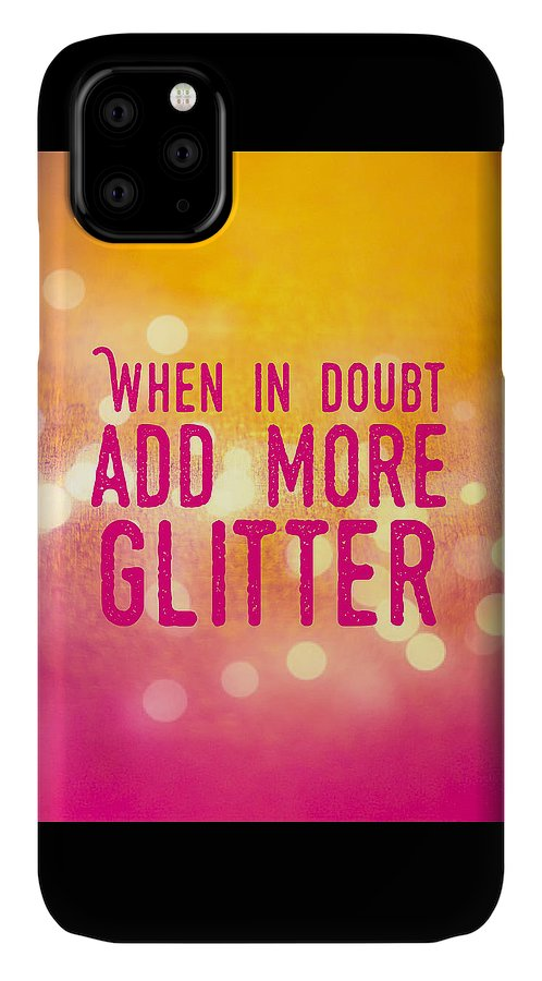 Quote IPhone Case featuring the photograph Fun quote When in doubt add more glitter by Matthias Hauser