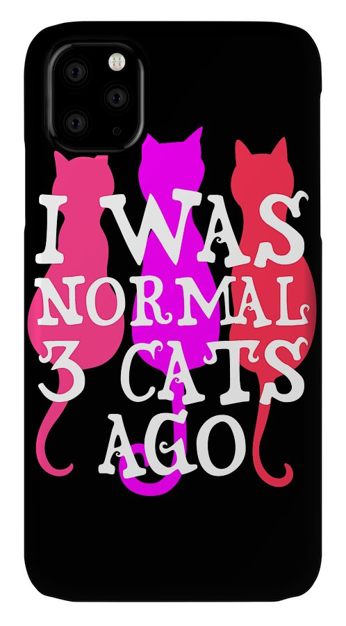 Cat IPhone Case featuring the digital art I was normal 3 cats ago 2 by Kaylin Watchorn
