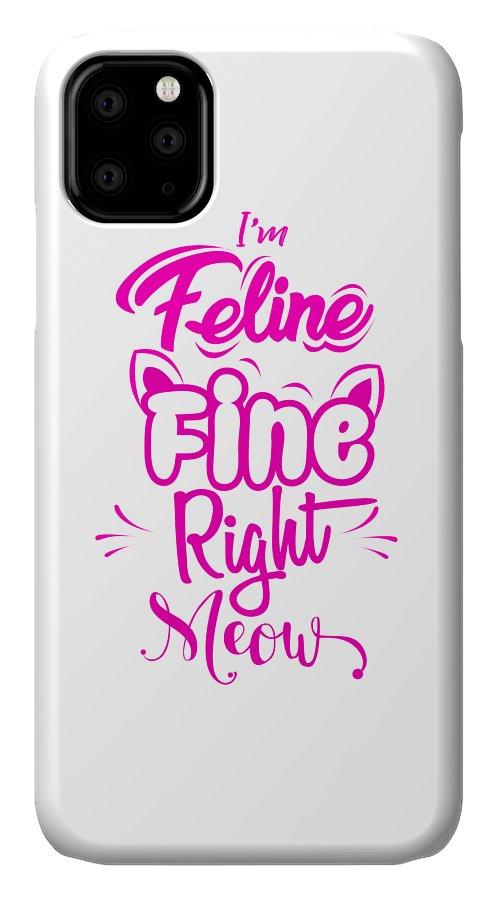 Cat IPhone Case featuring the digital art Im Feline Fine Right Meow by Kaylin Watchorn
