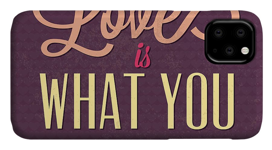 Motivation IPhone 11 Case featuring the digital art Love Is What You Need by Naxart Studio
