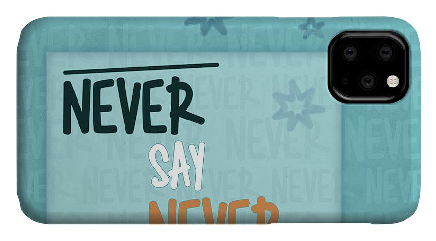 Fine IPhone 11 Case featuring the digital art Never Say Never by Jutta Maria Pusl