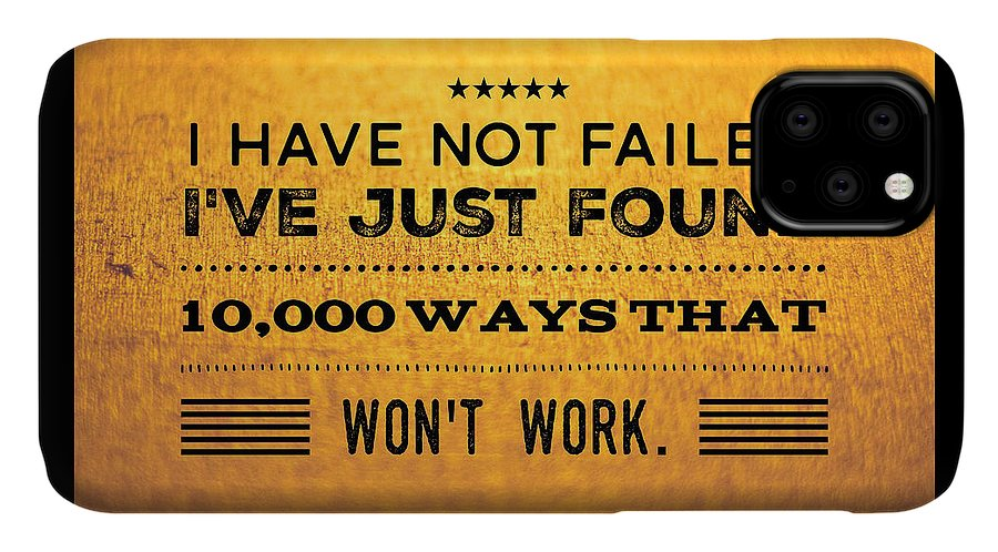 Quote IPhone Case featuring the photograph Quote I have not failed i have just found 10000 ways that wont work by Matthias Hauser