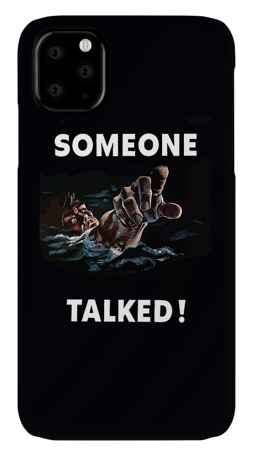 Someone Talked IPhone 11 Case featuring the painting Someone Talked -- Ww2 Propaganda by War Is Hell Store