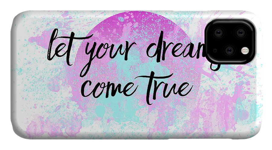 Abstract IPhone 11 Case featuring the digital art Text Art Let Your Dreams Come True by Melanie Viola