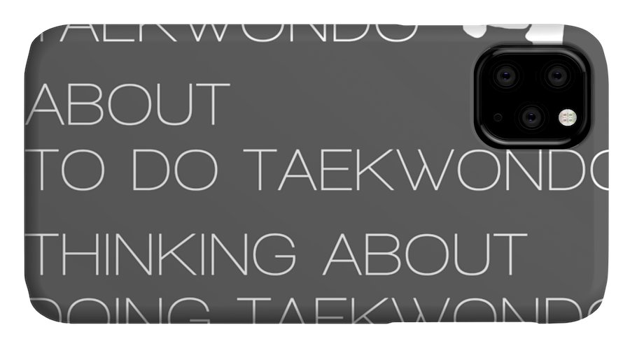 I'm Either IPhone Case featuring the digital art I'm Either Taekwondo About To Taekwondo Thinking About Taekwondo Tee by Do David