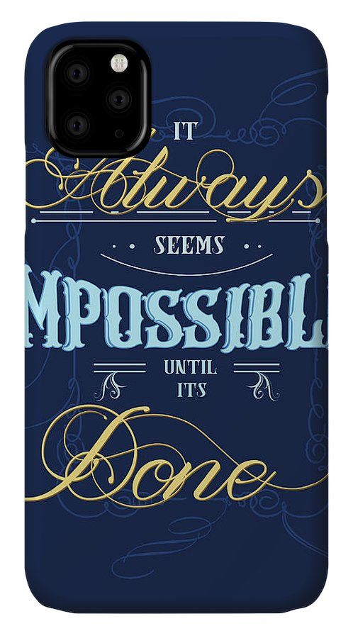 Seems Impossible Until Its Done IPhone Case featuring the mixed media It Always Seems Impossible Until Its Done - Typography - Quote Print - Motivational Quote - Blue by Studio Grafiikka