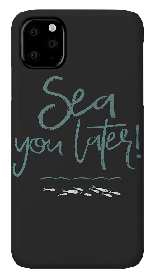Sea You Later IPhone 11 Case featuring the mixed media Sea You Later by Amanda Lakey