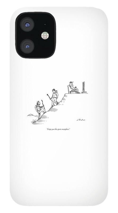 I Hope You Like Sports Metaphors IPhone 12 Case