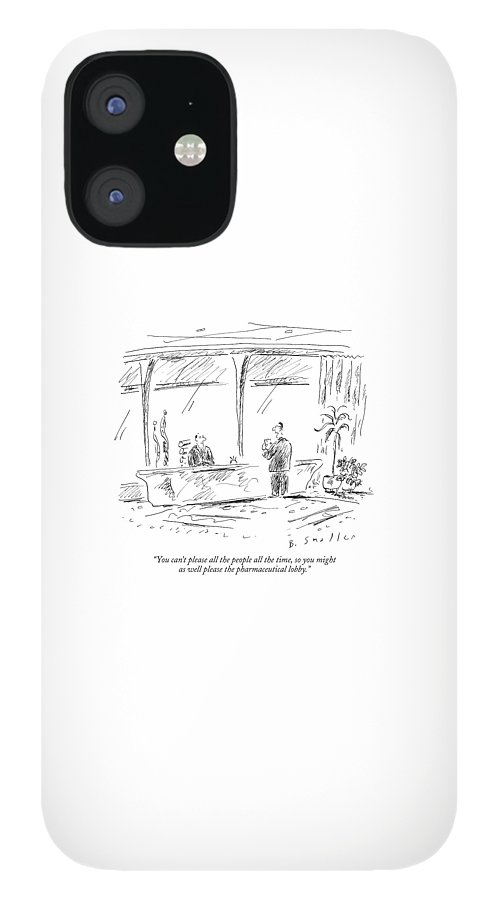 You Can't Please All The People All The Time IPhone 12 Case