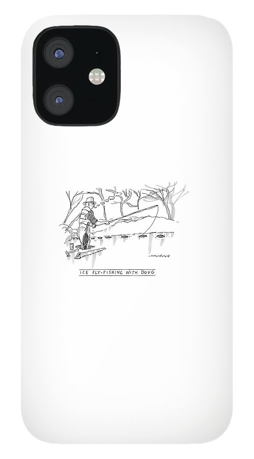 Ice Fly-fishing With Doug iPhone 12 Case