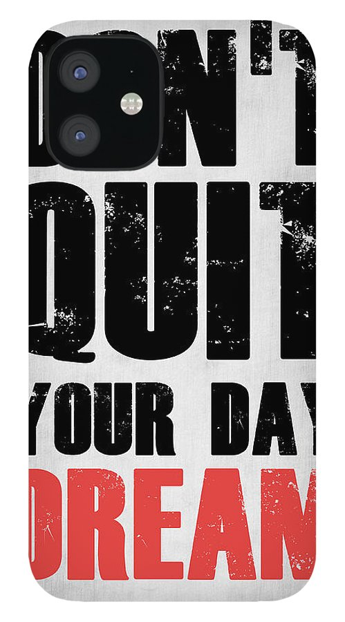 iPhone 12 Case featuring the digital art Don't Quit Your Day Dream 1 by Naxart Studio