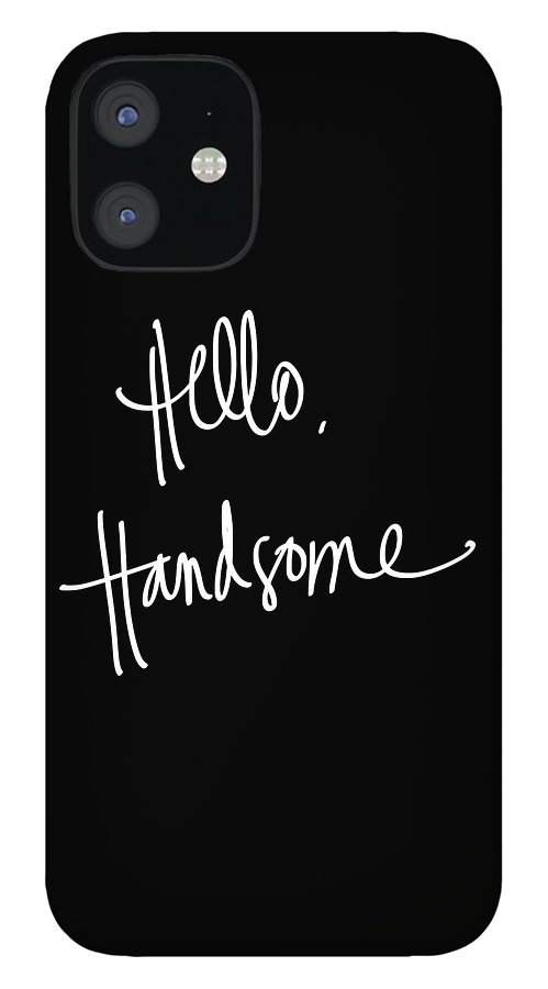 Hello IPhone 12 Case featuring the digital art Hello Handsome by South Social Studio