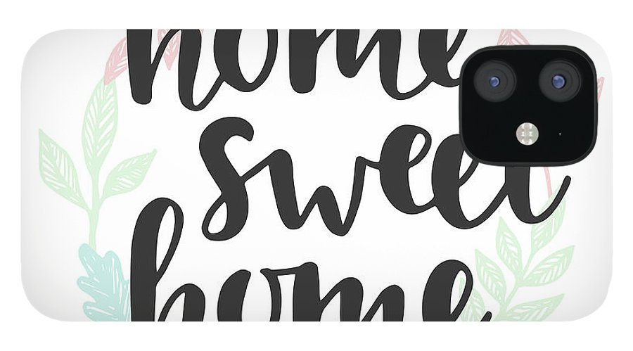 Home Decor iPhone 12 Case featuring the digital art Home Sweet Home Quote. Handwritten by Artrise
