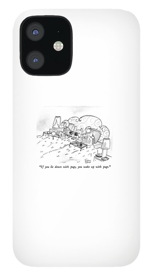 If You Lie Down With Pugs IPhone 12 Case