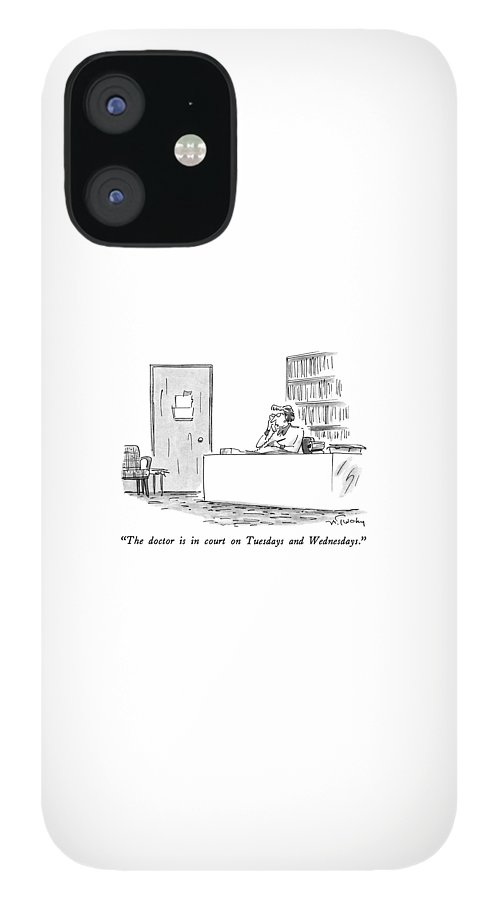 The Doctor Is In Court On Tuesdays And Wednesdays IPhone 12 Case