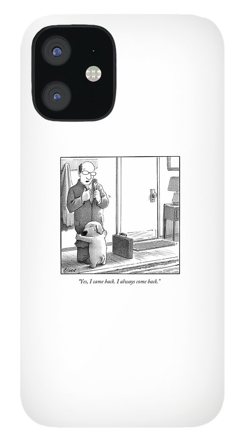 Yes I Came Back I Always Come Back IPhone 12 Case