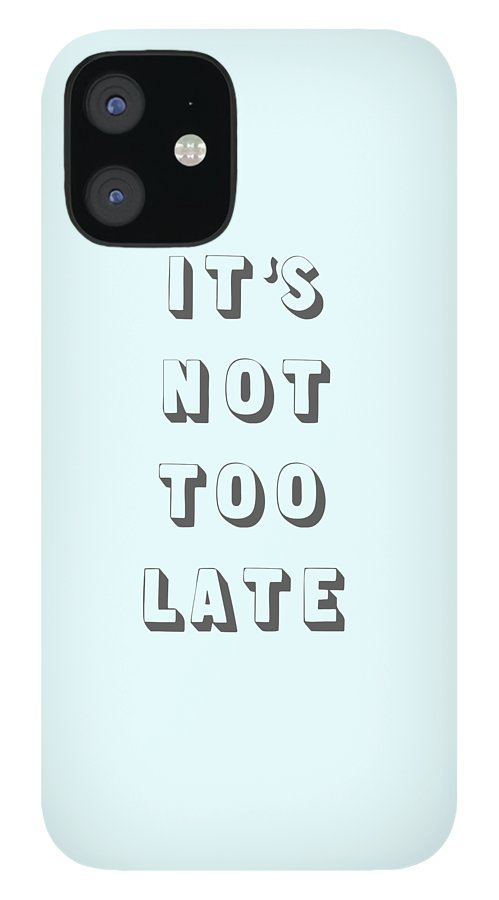 Word Art IPhone 12 Case featuring the digital art Its Not Too Late by Cortney Herron
