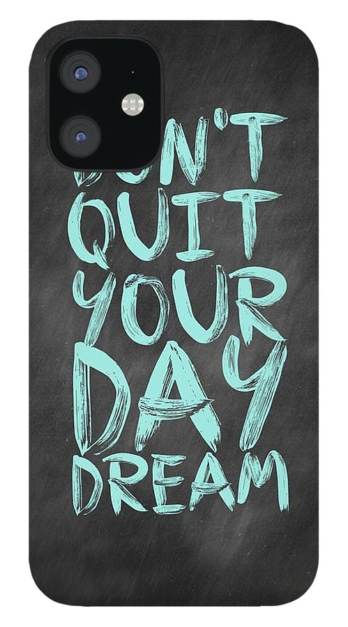Inspirational Quote IPhone 12 Case featuring the digital art Don't Quite Your Day Dream Inspirational Quotes poster by Lab No 4