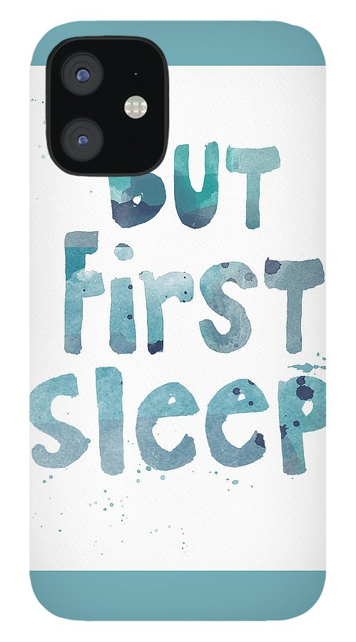 Sleep IPhone 12 Case featuring the painting But First Sleep by Linda Woods