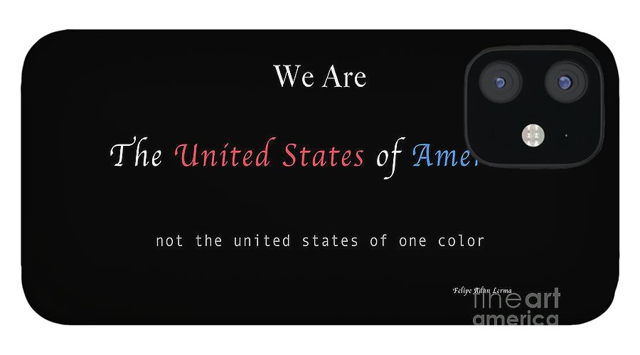 Patriotic IPhone 12 Case featuring the photograph We Are the United States of America by Felipe Adan Lerma