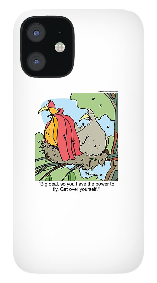 Ego IPhone 12 Case featuring the drawing Big Deal, So You Have The Power To Fly. Get Over Yourself by Mike Baldwin