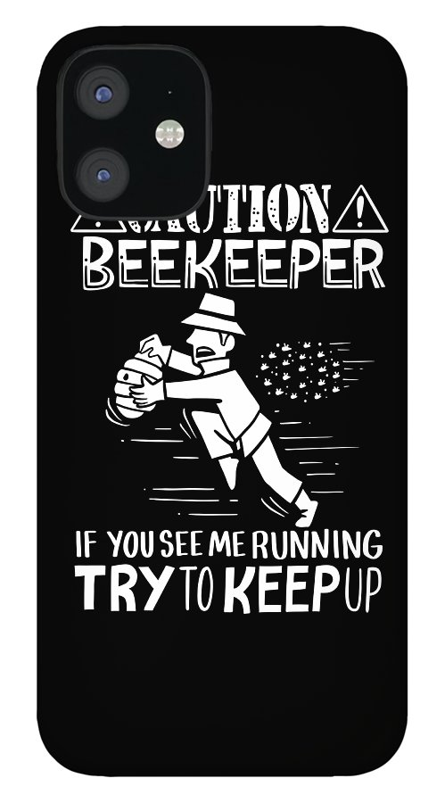Beekeeping IPhone 12 Case featuring the digital art Caution Beekeeper Honey Bee Beehives Farmer by Haselshirt