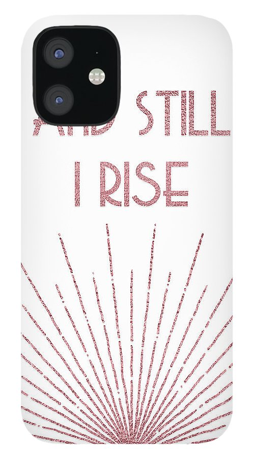 Maya Angelou IPhone 12 Case featuring the digital art And Still I Rise - Rose Gold by Ink Well