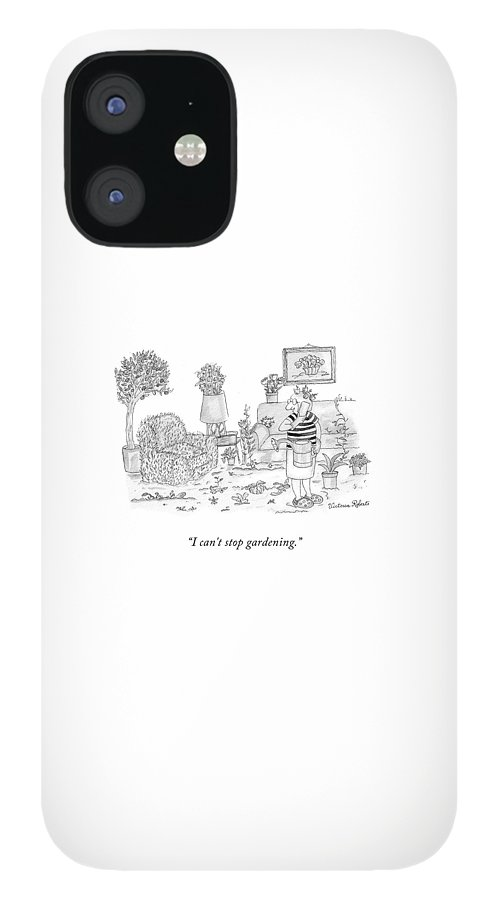 I Can't Stop Gardening IPhone 12 Case