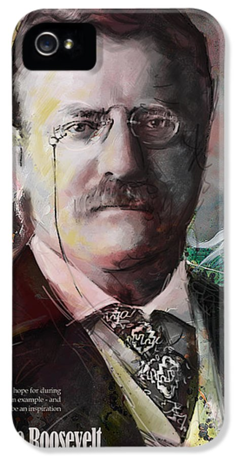 Theodore Roosevelt IPhone 5 Case featuring the painting Theodore Roosevelt by Corporate Art Task Force